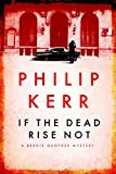 If the Dead Rise Not: A Bernie Gunther Mystery (Bernie Gunther Mystery 6) Philip Kerr
