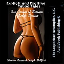Explicit and Exciting Taboo Tales: Five Stories of Extreme Taboo Erotica (       UNABRIDGED) by Desiree Divine, Hugh Billford Narrated by Desiree Divine
