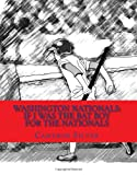 img - for Washington Nationals: If I was the Bat Boy for the Nationals book / textbook / text book