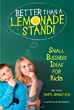 img - for Better Than a Lemonade Stand!: Small Business Ideas for Kids by Bernstein, Daryl(May 1, 2012) Paperback book / textbook / text book
