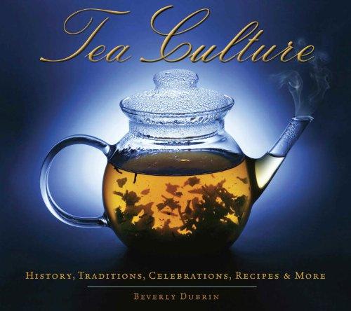 Tea Culture: History, Traditions, Celebrations, Recipes & More
