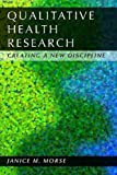 Qualitative Health Research: Creating a New Discipline