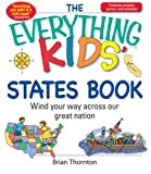 The Everything Kids' States Book: Wind Your Way Across Our Great Nation (The Everything® Kids Series)