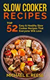 Slow Cooker Recipes: Top 52 Easy & Healthy Slow Cooker Recipes That Everyone Will Love