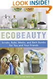 EcoBeauty: Scrubs, Rubs, Masks, and Bath Bombs for You and Your Friends