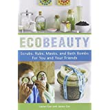 EcoBeauty: Scrubs, Rubs, Masks, Rinses, and Bath Bombs for You and Your Friendsby Lauren Cox