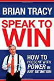 Speak to Win: How to Present with Power in Any Situation (0814401570) by Tracy, Brian