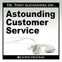 Astounding Customer Service  by Tony Alessandra Narrated by Tony Alessandra
