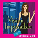 Vision Impossible: Psychic Eye Mysteries, Book 9 (       UNABRIDGED) by Victoria Laurie Narrated by Elizabeth Michaels