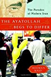 img - for The Ayatollah Begs to Differ: The Paradox of Modern Iran [Hardcover] [2008] (Author) Hooman Majd book / textbook / text book