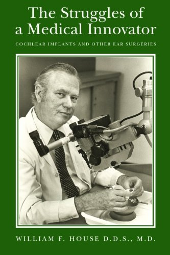 the-struggles-of-a-medical-innovator-cochlear-implants-and-other-ear-surgeries-a-memoir-by-william-f