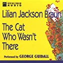 The Cat Who Wasn't There (       UNABRIDGED) by Lilian Jackson Braun Narrated by George Guidall