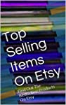 Top Selling Items On Etsy: Find Out T...