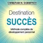 Destination Succès | Christian H. Godefroy