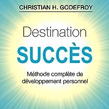 Destination Succès | Livre audio Auteur(s) : Christian H. Godefroy Narrateur(s) : Cyril Godefroy