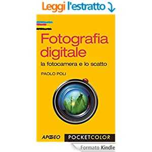 Fotografia digitale: la fotocamera e lo scatto (Pocket color)