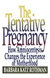 The Tentative Pregnancy: How Amniocentesis Changes the Experience of Motherhood