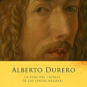 Alberto Durero: La vida del Apeles de las líneas negras [Albrecht Dürer: Master of the Black Line] Audiobook