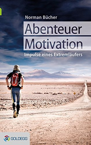 abenteuer-motivation-lebensimpulse-des-extremlaufers-norman-bucher
