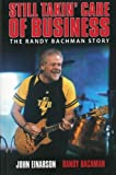 Still Takin' Care of Business:  The Randy Bachman Story