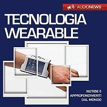 Tecnologia wearable Audiobook by Andrea Lattanzi Barcelò Narrated by Francesca Di Modugno