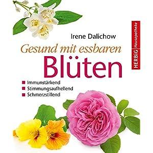 Gesund mit essbaren Blüten: Immunstärkend, stimmungsaufhellend, schmerzstillend (Herbig Hausapothe