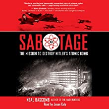 Sabotage: The Mission to Destroy Hitler's Atomic Bomb Audiobook by Neal Bascomb Narrated by Jason Culp