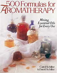 500 Formulas For Aromatherapy: Mixing Essential Oils for Every Use