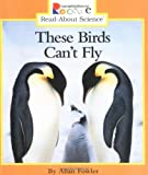 These Birds Can't Fly (Rookie Read-About Science (Paperback))