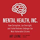 Mental Health, Inc.: How Corruption, Lax Oversight, and Failed Reforms Endanger Our Most Vulnerable Citizens Hörbuch von Art Levine Gesprochen von: Traber Burns