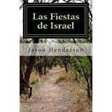 Las Fiestas de Israel: El Viaje de Israel en Cristo Hacia El Fin Último de Dios
