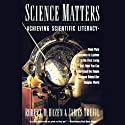 Science Matters: Achieving Science Literacy (       UNABRIDGED) by Robert M. Hazen, James Trefil Narrated by Fred Sanders