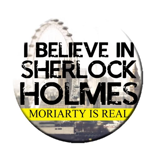 I Believe in Sherlock Holmes Moriarty Was Real Pinback Button