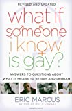 What If Someone I Know Is Gay?: Answers to Questions About What It Means to Be Gay and Lesbian (1416949704) by Marcus, Eric