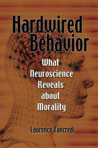 Hardwired Behavior: What Neuroscience Reveals about Morality