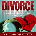 Divorce: Complete Guide to Fast Recovery, Emotionally and Financially with Proven Strategies for Success | Victoria Poindexter