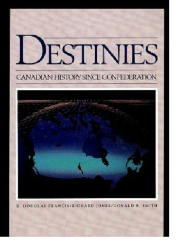 Destinies: Canadian History Since Confederation