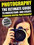 Photography:: The Ultimate Guide To Understand And Create Stunning Digital Photography (Photography For Beginners, DSLR, Photography Business, Photography Books)