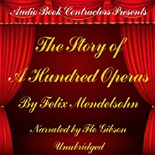 The Story of a Hundred Operas | Livre audio Auteur(s) : Felix Mendelsohn Narrateur(s) : Flo Gibson