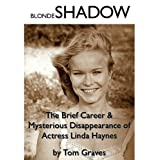 Blonde Shadow: The Brief Career and Mysterious Disappearance of Actress Linda Haynes ~ Tom Graves