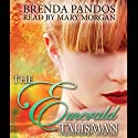 The Emerald Talisman Audiobook by Brenda Pandos Narrated by Mary Morgan