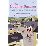 This Country Business: Tales from the Dalesby Max Hardcastle