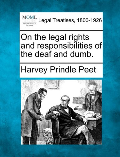 On the legal rights and responsibilities of the deaf and dumb.