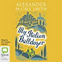 My Italian Bulldozer Audiobook by Alexander McCall Smith Narrated by Timothy Ackroyd