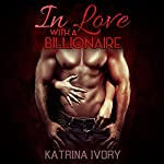 In Love with a Billionaire: Billionaire Romance Short Stories | Katrina Ivory