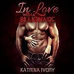 In Love with a Billionaire: Billionaire Romance Short Stories   Katrina Ivory