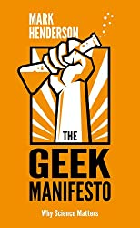 The Geek Manifesto: Why we should all insist that science matters