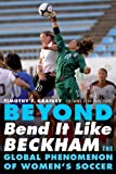"Timothy Grainey, ""Beyond 'Bend It Like Beckham': The Global Phenomenon of Women's Soccer"" (University of Nebraska Press, 2012)"