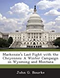 Mackenzie's Last Fight with the Cheyennes: A Winter Campaign in Wyoming and Montana