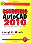 Beginning AutoCAD 2010 Exercise Workbook
